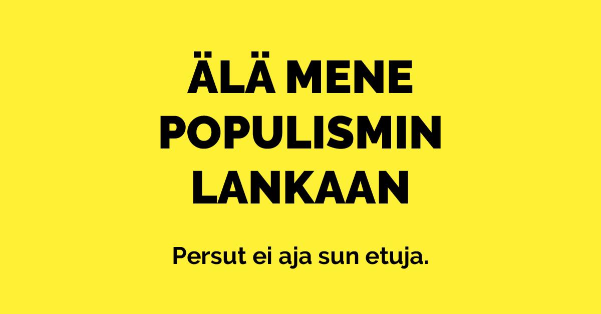 Älä mene populismin lankaan